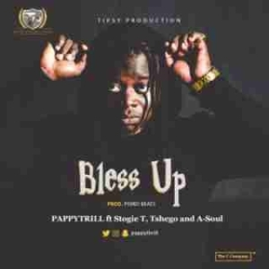 Pappy Thrill - Bless Up ft. Stogie T, Tshego & A-Soul